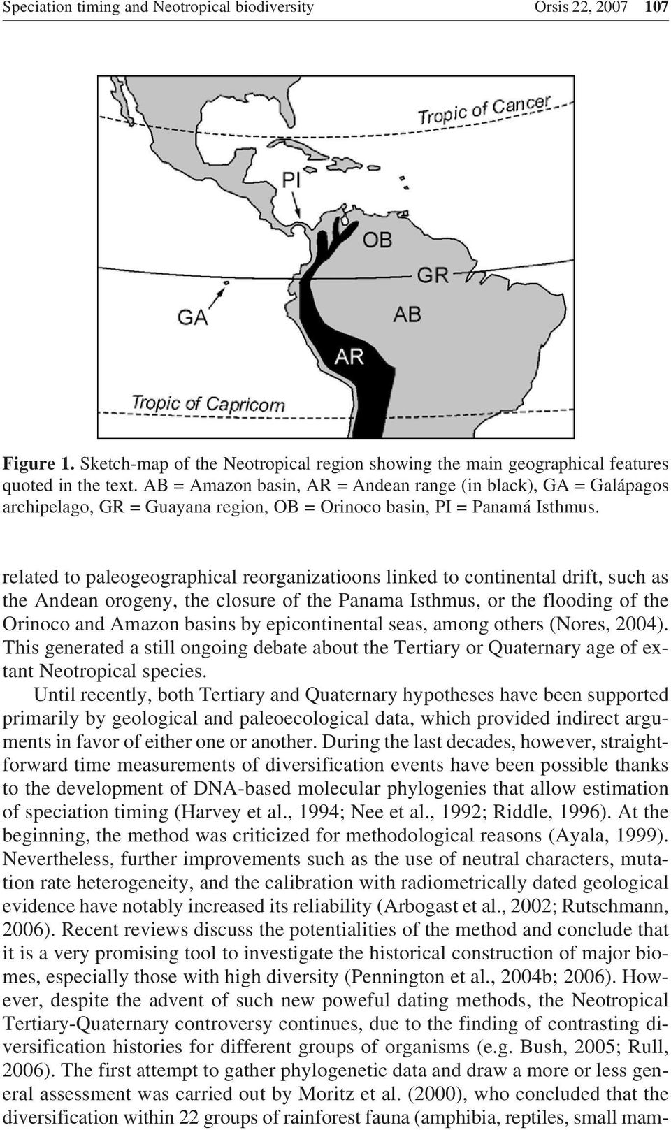 related to paleogeographical reorganizatioons linked to continental drift, such as the Andean orogeny, the closure of the Panama Isthmus, or the flooding of the Orinoco and Amazon basins by