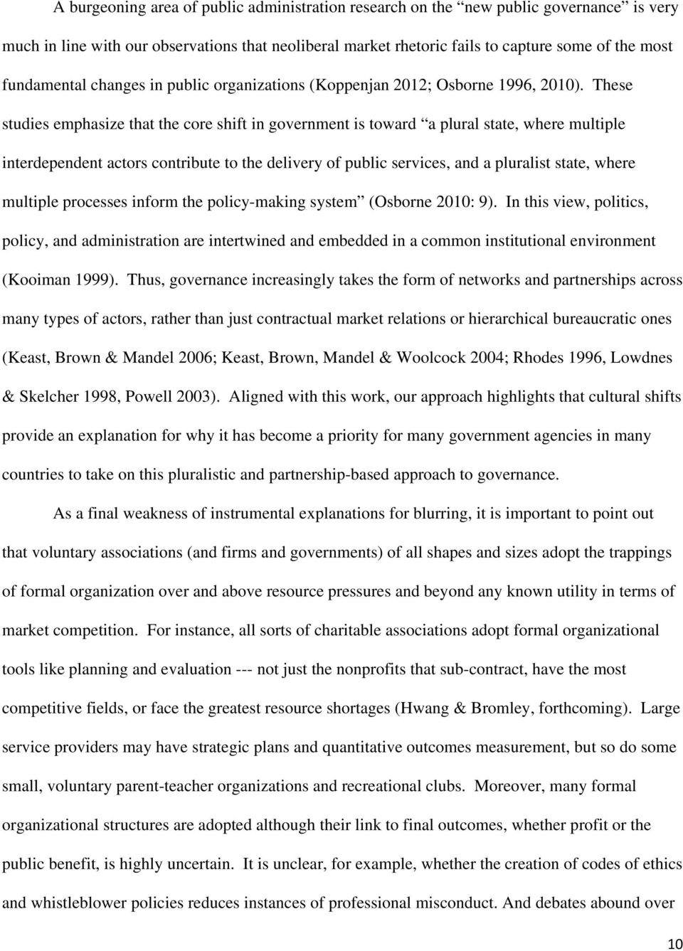 These studies emphasize that the core shift in government is toward a plural state, where multiple interdependent actors contribute to the delivery of public services, and a pluralist state, where