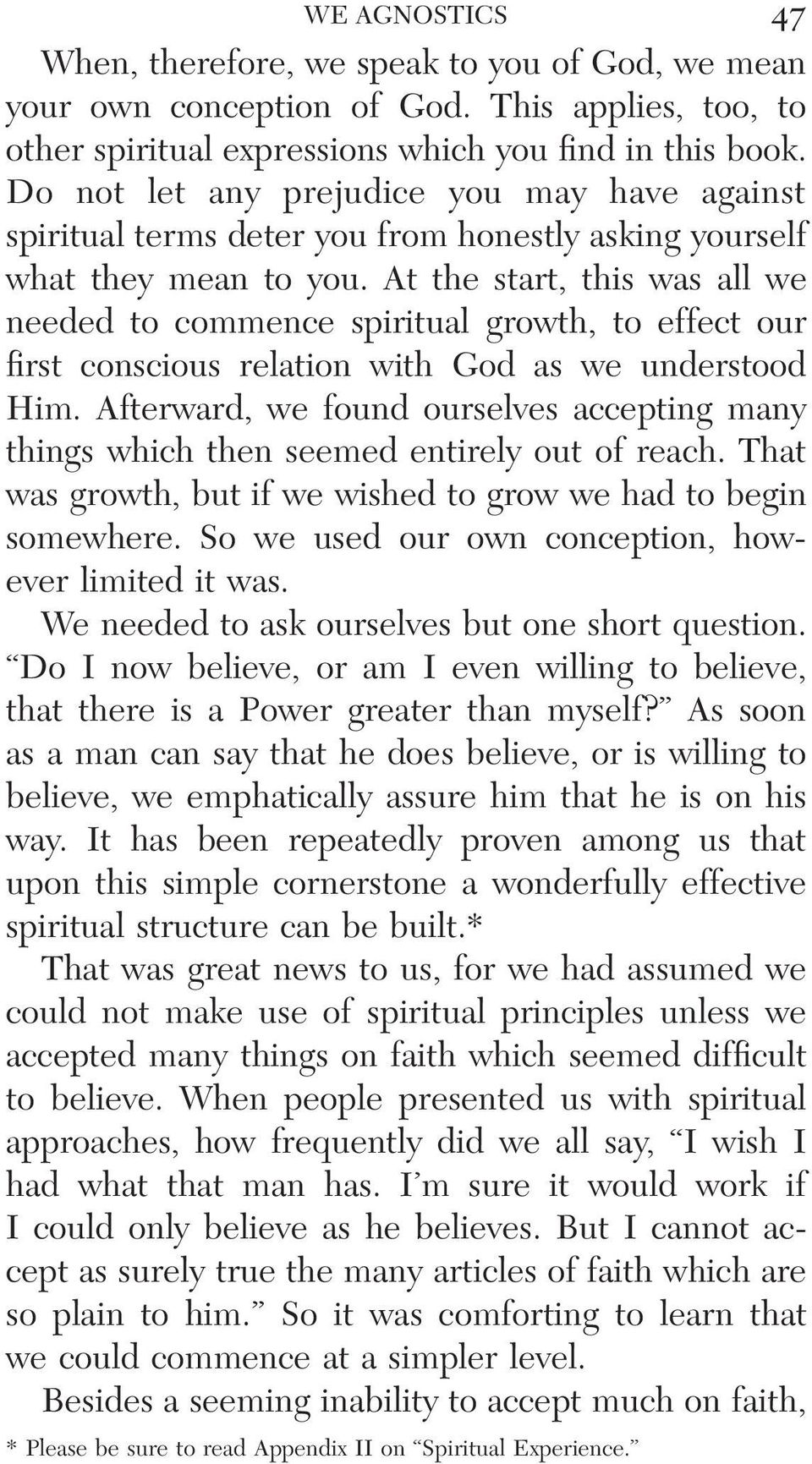 At the start, this was all we needed to commence spiritual growth, to effect our first conscious relation with God as we understood Him.