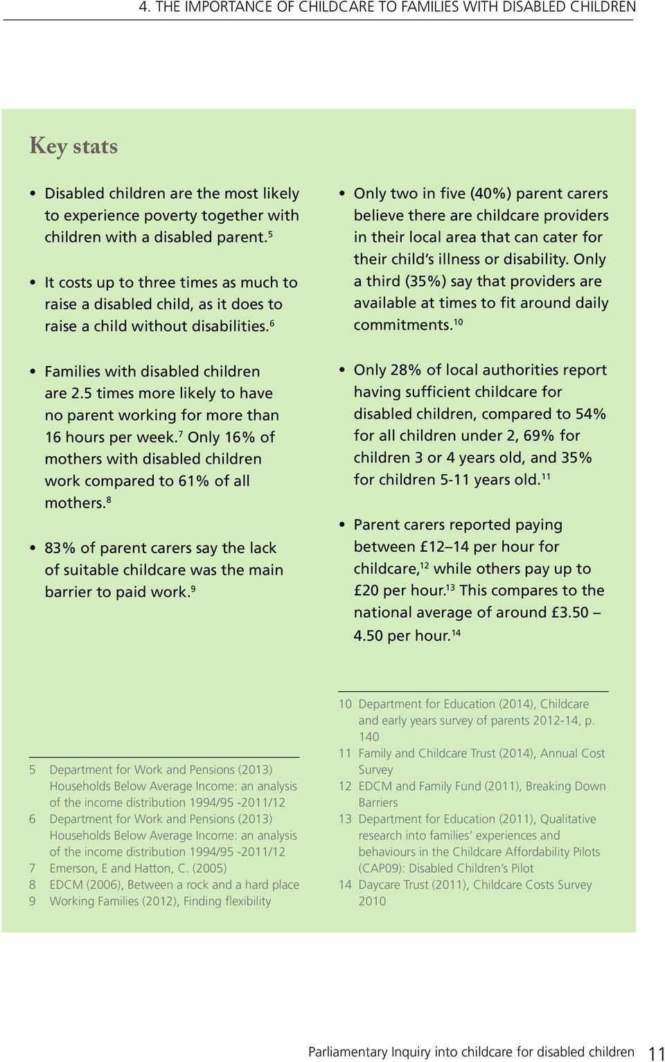 6 Only two in five (40%) parent carers believe there are childcare providers in their local area that can cater for their child s illness or disability.