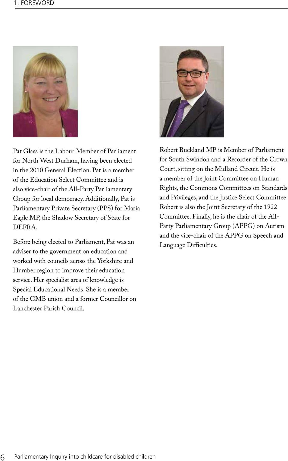 Additionally, Pat is Parliamentary Private Secretary (PPS) for Maria Eagle MP, the Shadow Secretary of State for DEFRA.