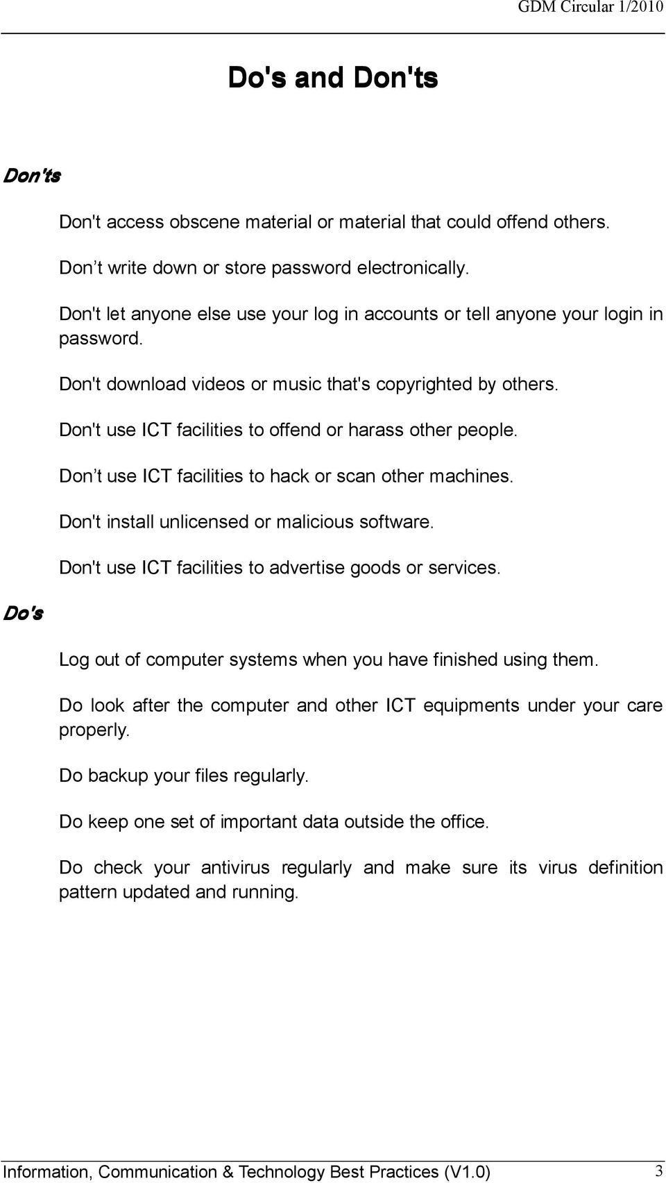 Don't use ICT facilities to offend or harass other people. Don t use ICT facilities to hack or scan other machines. Don't install unlicensed or malicious software.