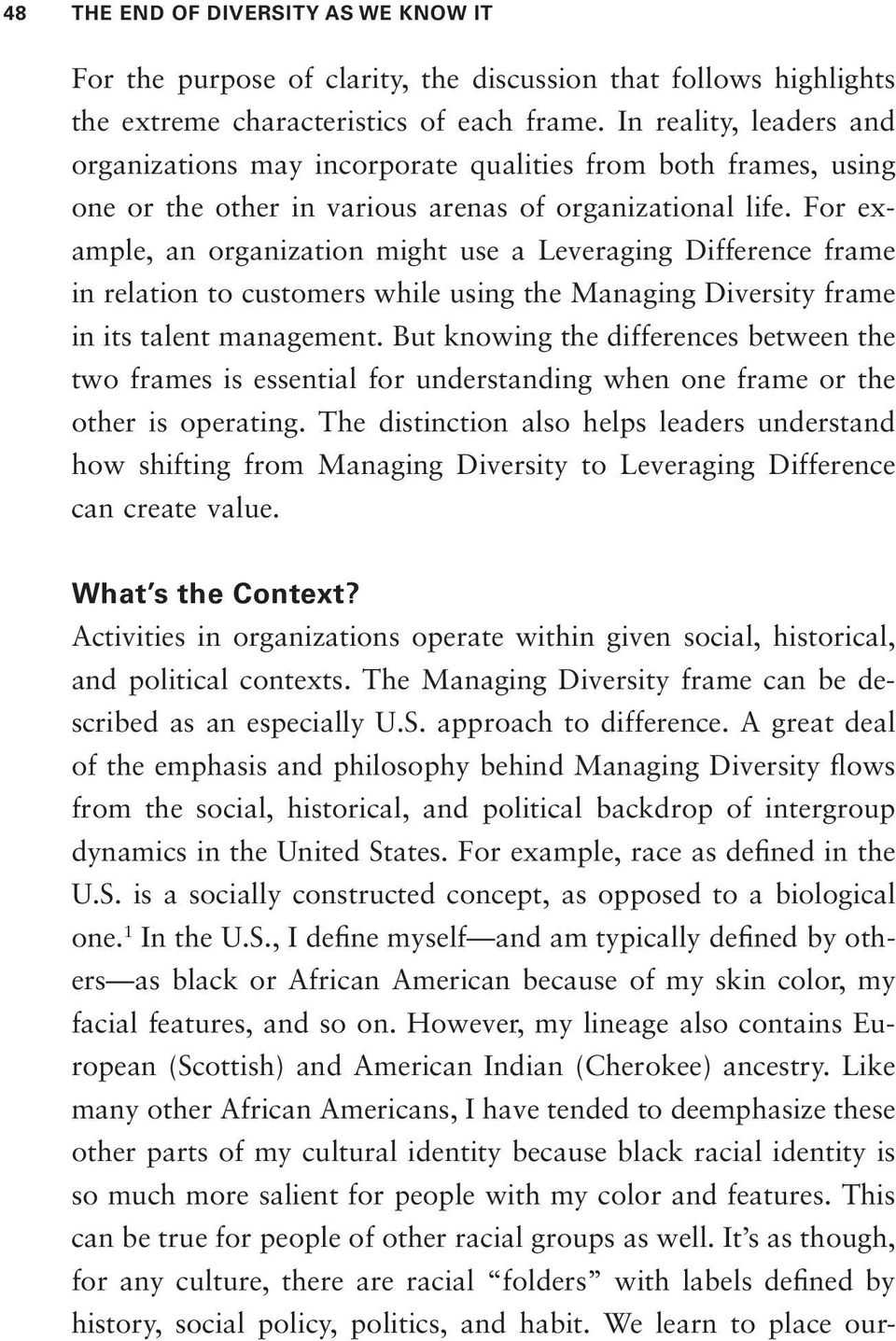 For example, an organization might use a Leveraging Difference frame in relation to customers while using the Managing Diversity frame in its talent management.