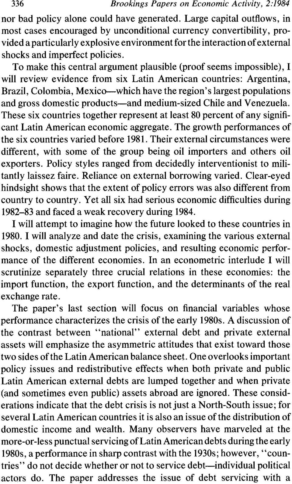 To make this central argument plausible (proof seems impossible), I will review evidence from six Latin American countries: Argentina, Brazil, Colombia, Mexico-which have the region's largest