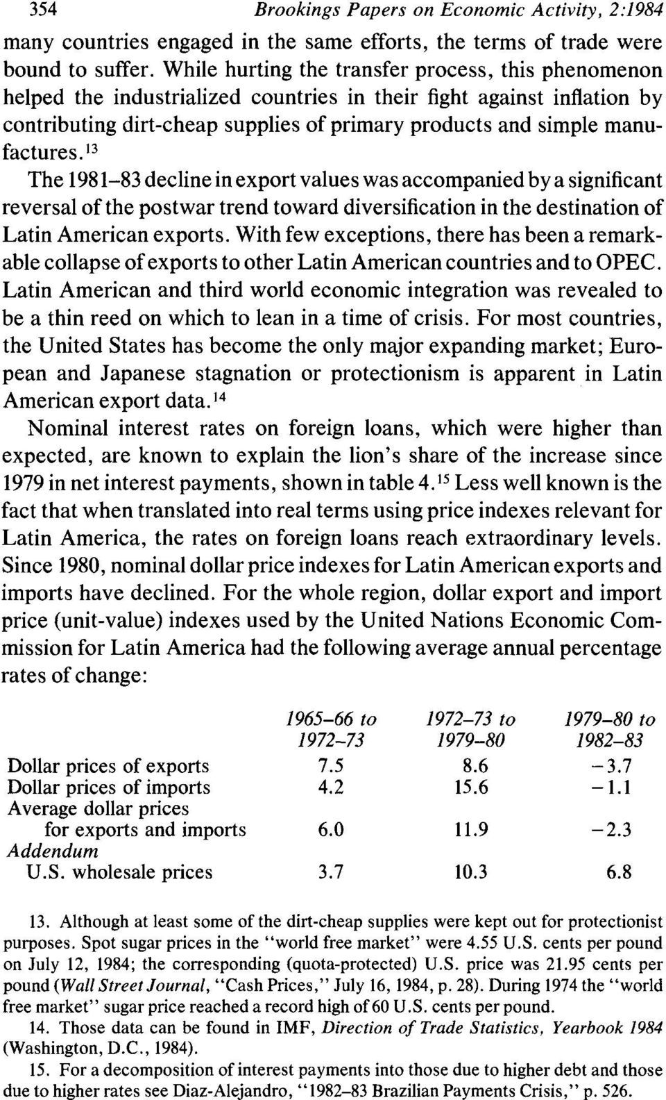 manufactures. 13 The 1981-83 decline in export values was accompanied by a significant reversal of the postwar trend toward diversification in the destination of Latin American exports.