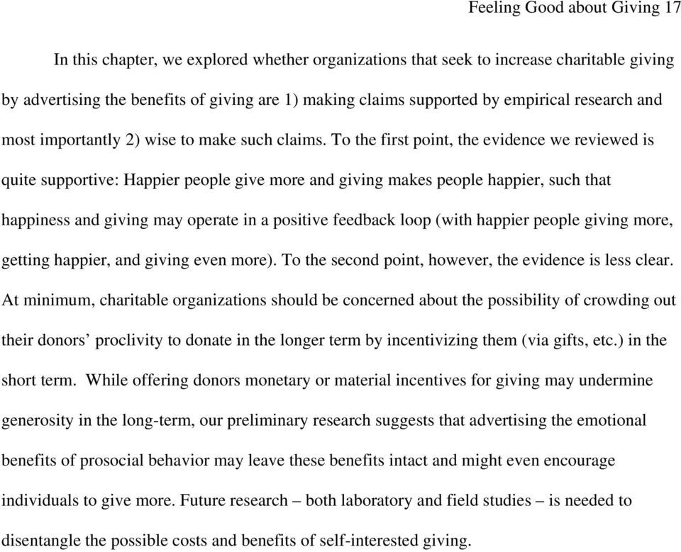 To the first point, the evidence we reviewed is quite supportive: Happier people give more and giving makes people happier, such that happiness and giving may operate in a positive feedback loop