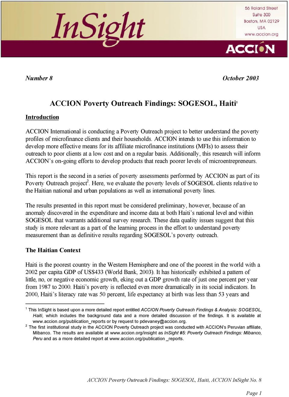 ACCION intends to use this information to develop more effective means for its affiliate microfinance institutions (MFIs) to assess their outreach to poor clients at a low cost and on a regular basis.