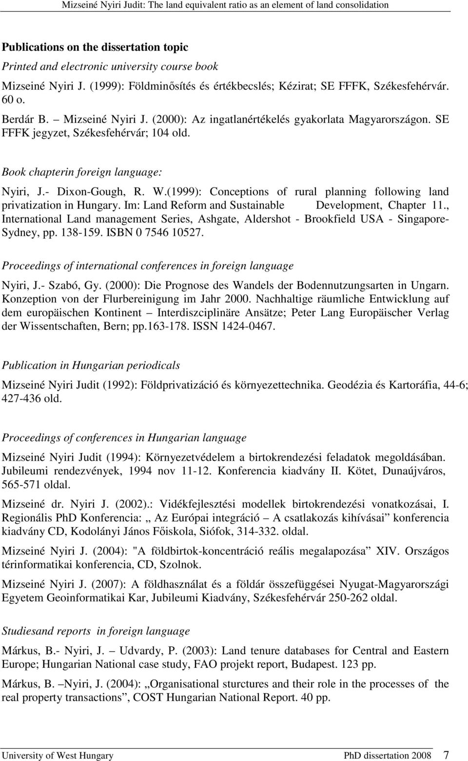 (1999): Conceptions of rural planning following land privatization in Hungary. Im: Land Reform and Sustainable Development, Chapter 11.