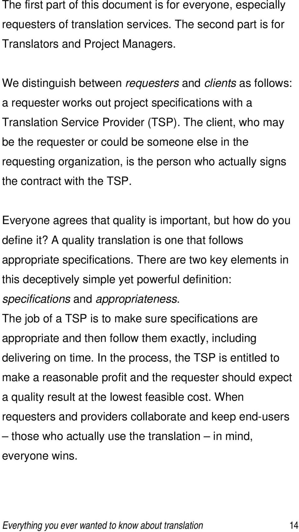 The client, who may be the requester or could be someone else in the requesting organization, is the person who actually signs the contract with the TSP.