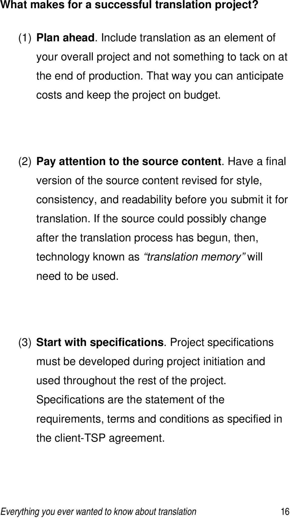 Have a final version of the source content revised for style, consistency, and readability before you submit it for translation.