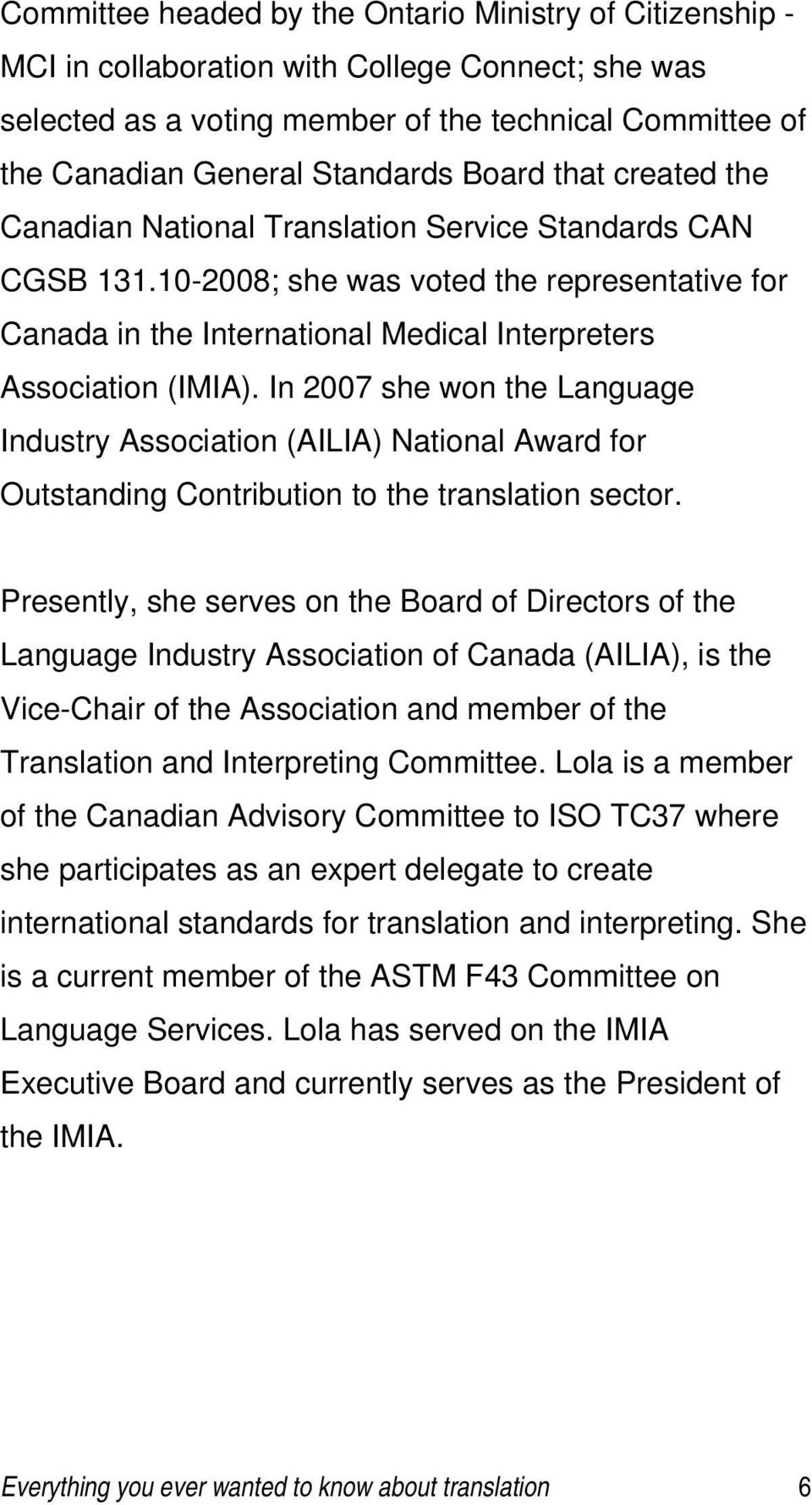 In 2007 she won the Language Industry Association (AILIA) National Award for Outstanding Contribution to the translation sector.