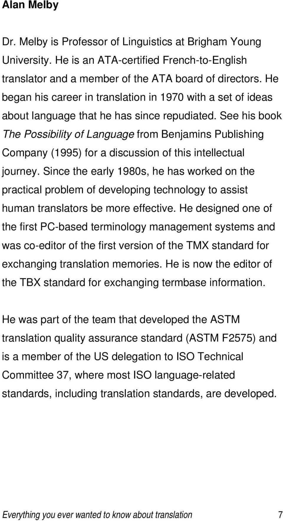 See his book The Possibility of Language from Benjamins Publishing Company (1995) for a discussion of this intellectual journey.