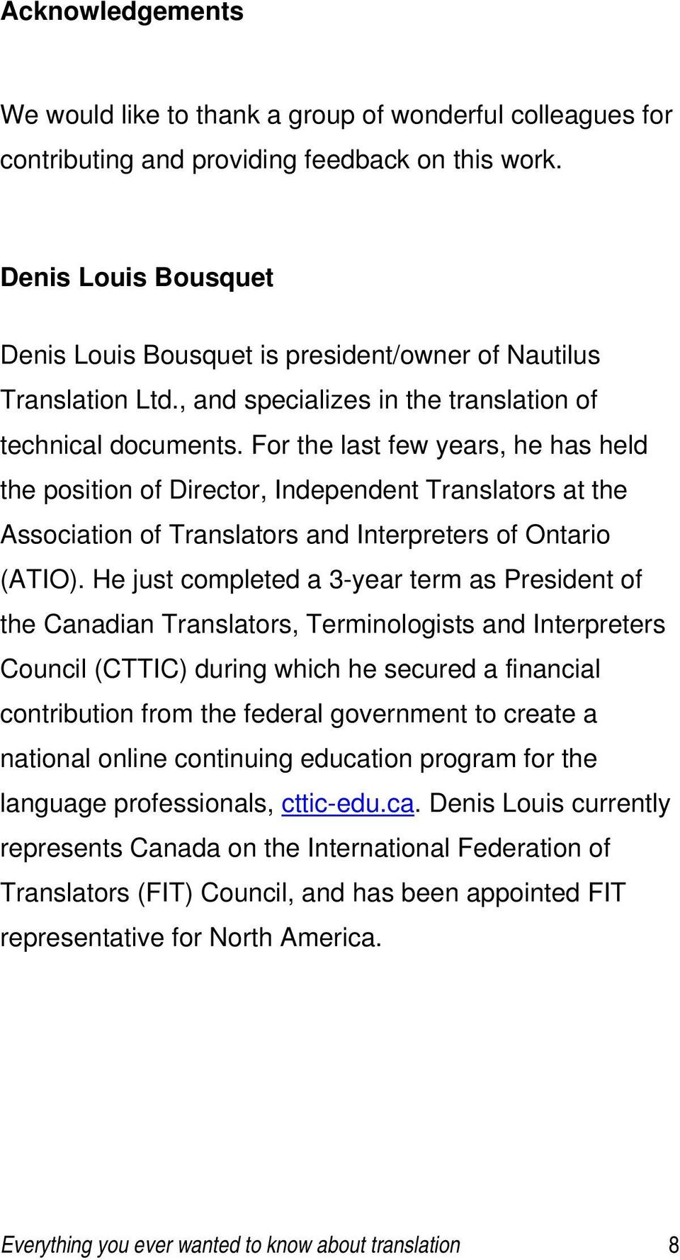 For the last few years, he has held the position of Director, Independent Translators at the Association of Translators and Interpreters of Ontario (ATIO).