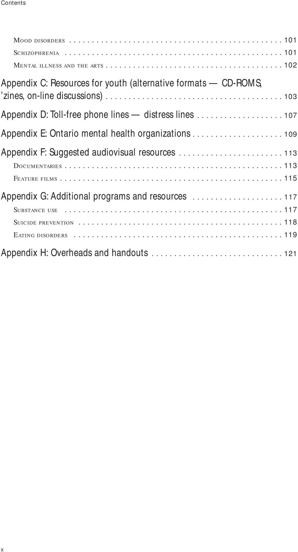 .................. 107 Appendix E: Ontario mental health organizations.................... 109 Appendix F: Suggested audiovisual resources....................... 113 Documentaries................................................ 113 Feature films.
