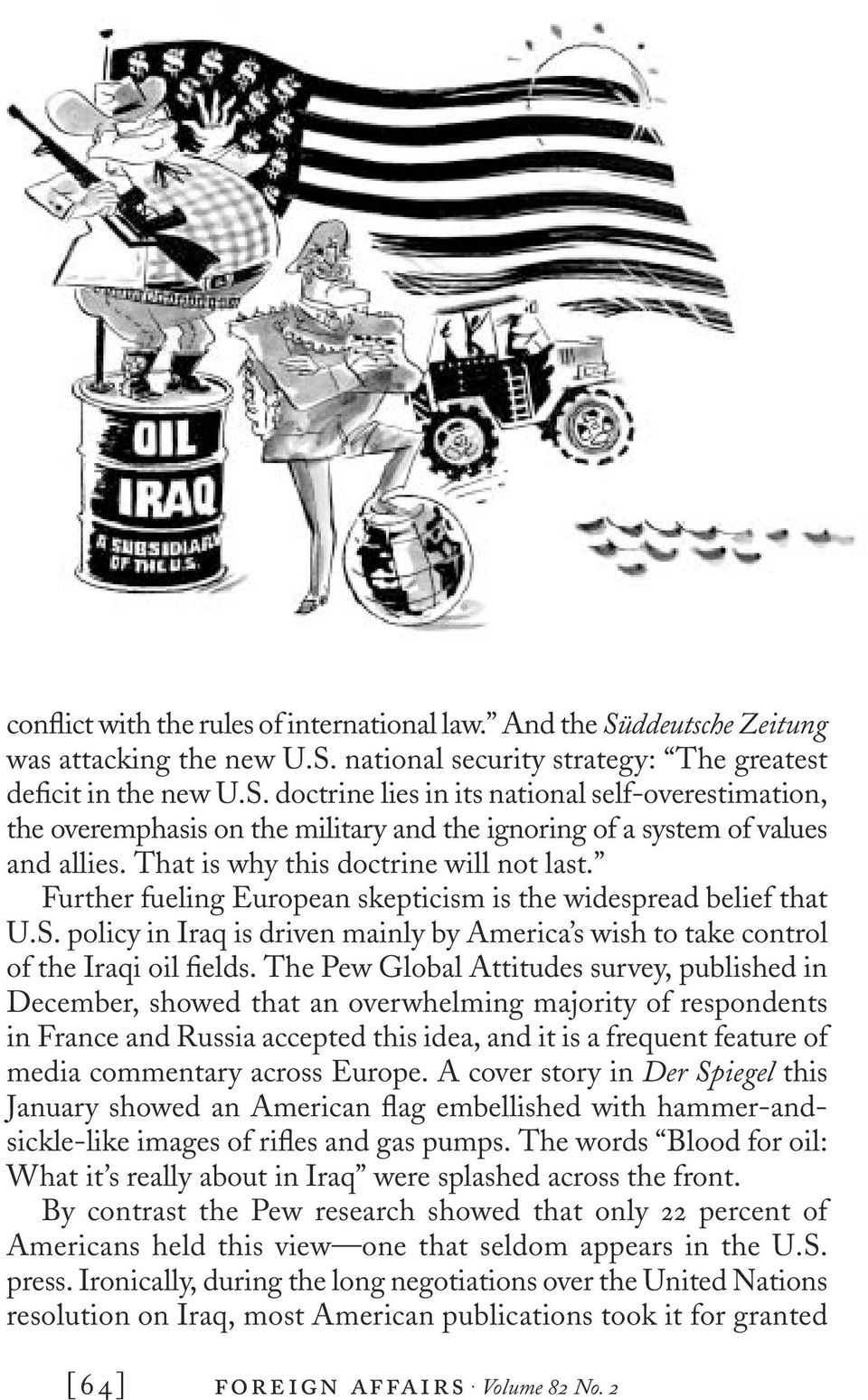 policy in Iraq is driven mainly by America s wish to take control of the Iraqi oil fields.