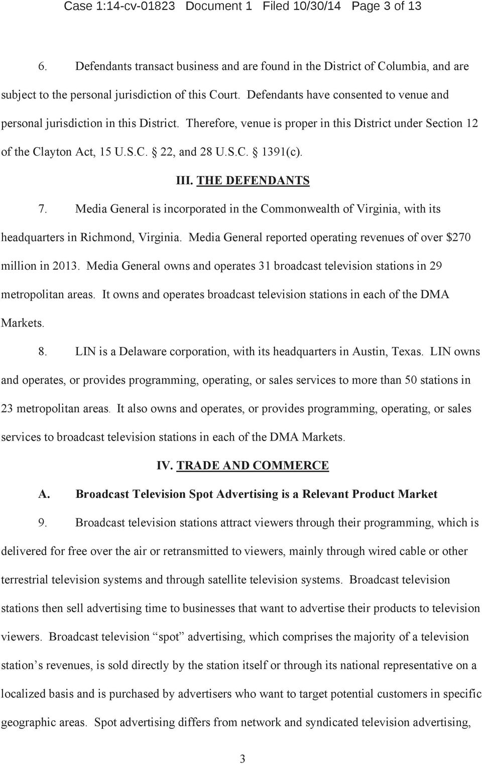 III. THE DEFENDANTS 7. Media General is incorporated in the Commonwealth of Virginia, with its headquarters in Richmond, Virginia.