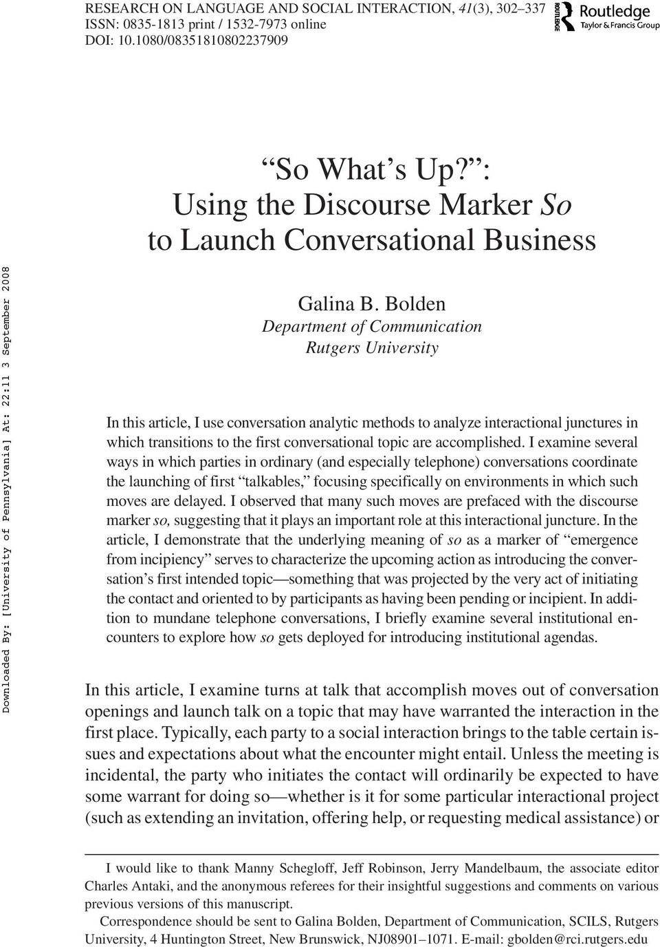 Bolden Department of Communication Rutgers University In this article, I use conversation analytic methods to analyze interactional junctures in which transitions to the first conversational topic