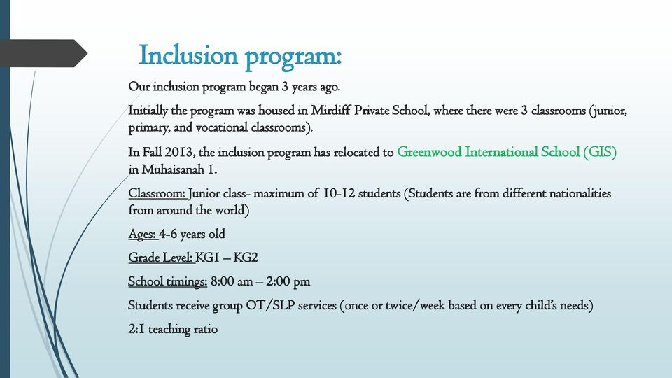 In Fall 2013, the inclusion program has relocated to Greenwood International School (GIS) in Muhaisanah 1.