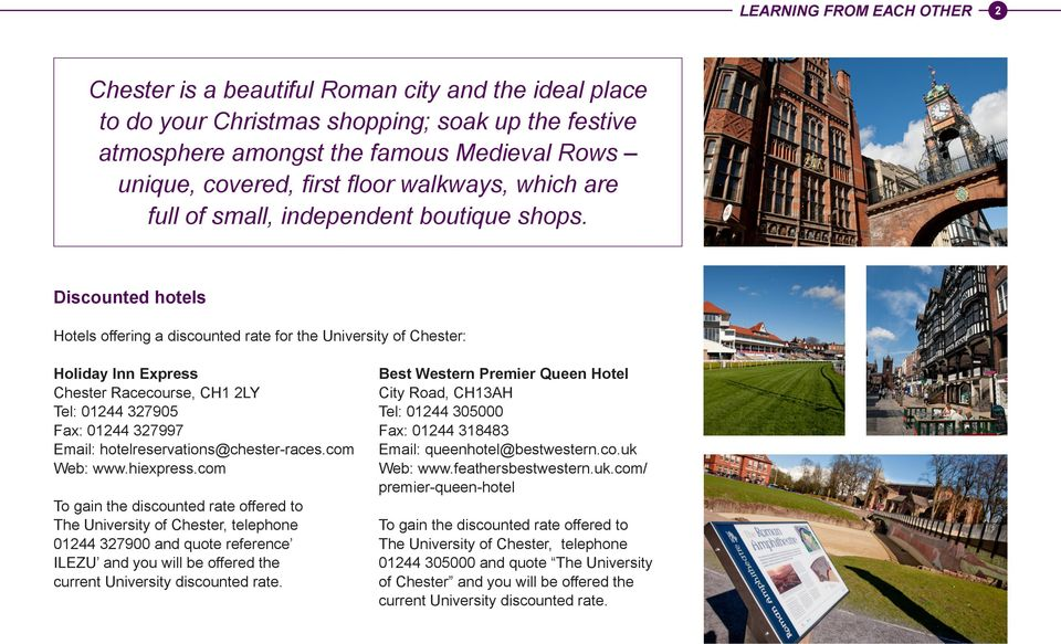 Discounted hotels Hotels offering a discounted rate for the University of Chester: Holiday Inn Express Chester Racecourse, CH1 2LY Tel: 01244 3905 Fax: 01244 3997 Email: