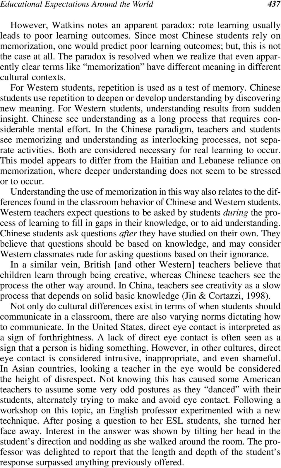 The paradox is resolved when we realize that even apparently clear terms like memorization have different meaning in different cultural contexts.