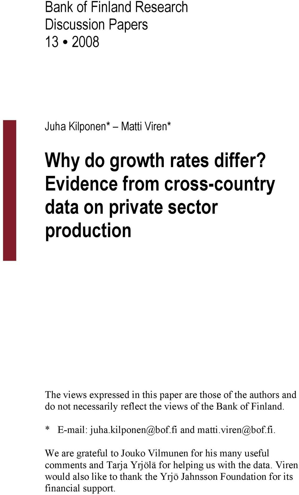 necessarily reflect the views of the Bank of Finland. * E-mail: juha.kilponen@bof.fi
