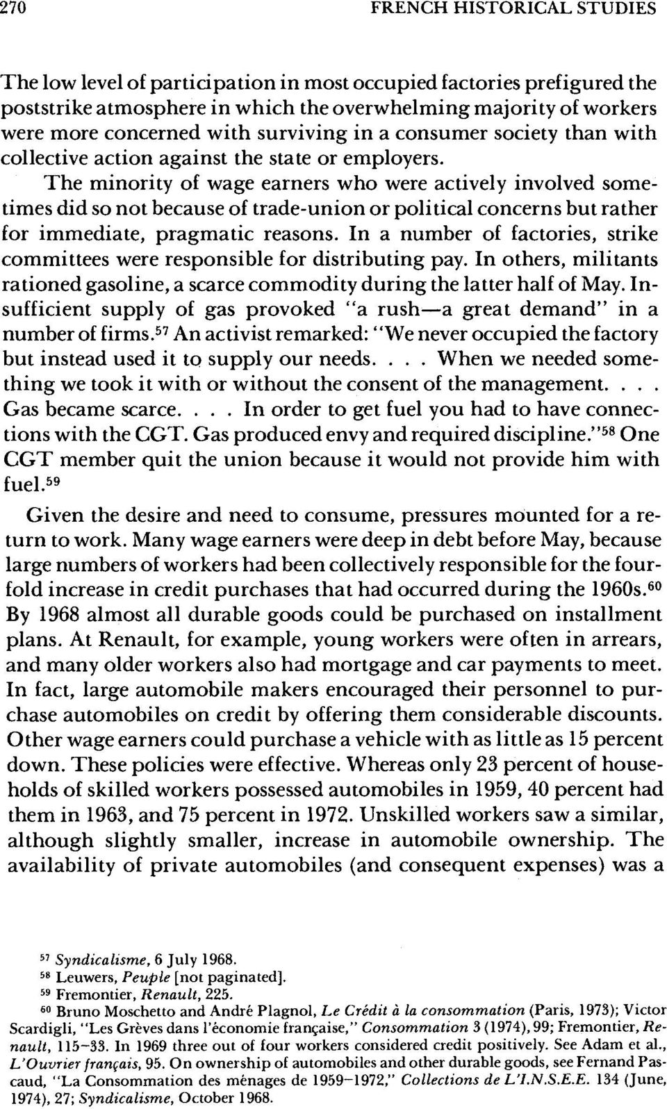 The minority of wage earners who were actively involved sometimes did so not because of trade-union or political concerns but rather for immediate, pragmatic reasons.
