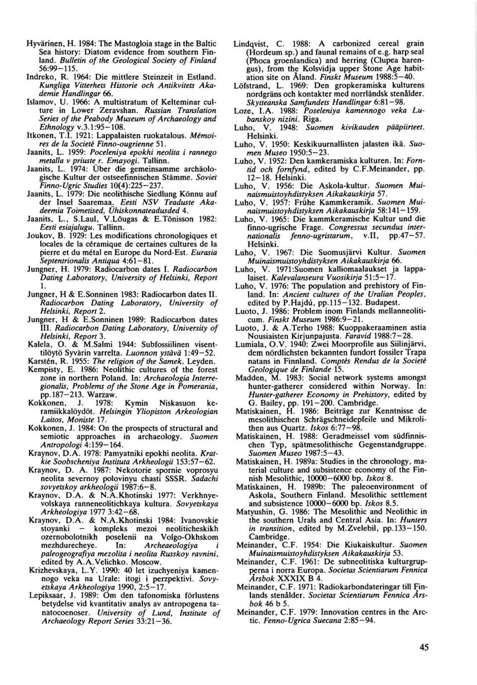 Russian Translation Series of the Peabody Museum of Archaeology and Ethnology v.3.1:95-108. Itkonen, T.I. 1921: Lappalaisten ruokatalous. Memoires de la Societe Finno-ougrienne 51. Jaanits, L.