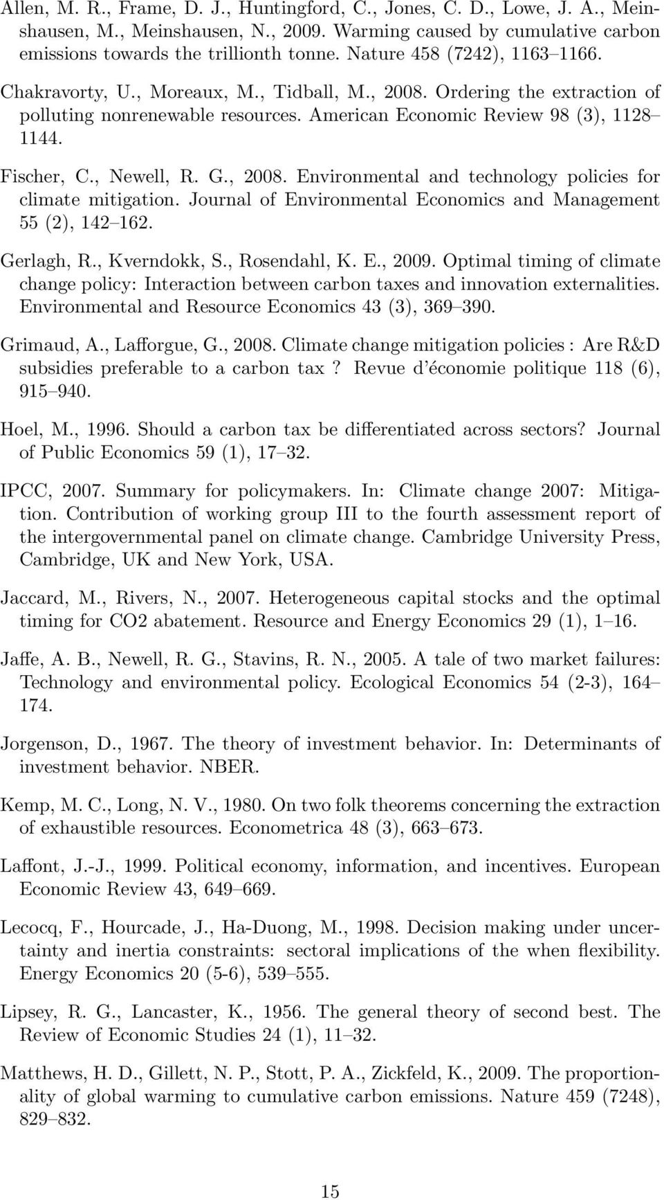 , 28. Envronmental and technology polces for clmate mtgaton. Journal of Envronmental Economcs and Management 55 (2), 142 162. Gerlagh, R., Kverndokk, S., Rosendahl, K. E., 29.