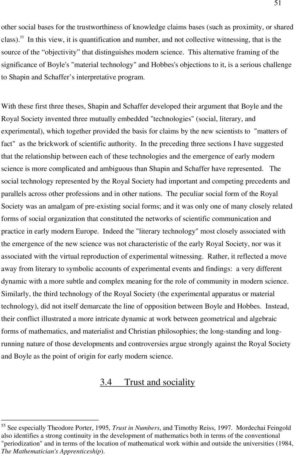 "This alternative framing of the significance of Boyle's ""material technology"" and Hobbes's objections to it, is a serious challenge to Shapin and Schaffer s interpretative program."