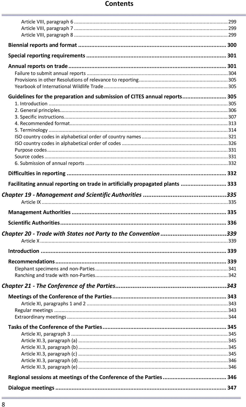.. 305 Guidelines for the preparation and submission of CITES annual reports... 305 1. Introduction... 305 2. General principles... 306 3. Specific instructions... 307 4. Recommended format... 313 5.