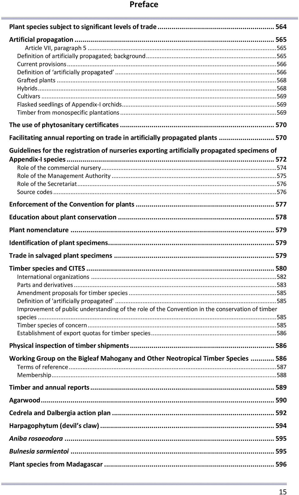 .. 569 Timber from monospecific plantations... 569 The use of phytosanitary certificates... 570 Facilitating annual reporting on trade in artificially propagated plants.