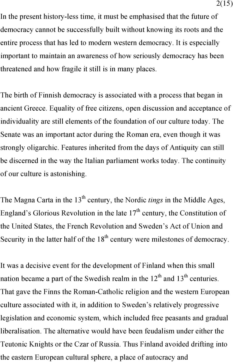 The birth of Finnish democracy is associated with a process that began in ancient Greece.