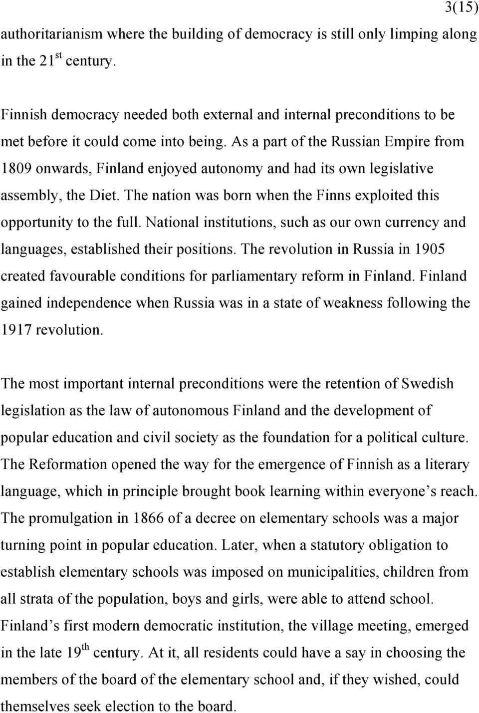 As a part of the Russian Empire from 1809 onwards, Finland enjoyed autonomy and had its own legislative assembly, the Diet. The nation was born when the Finns exploited this opportunity to the full.