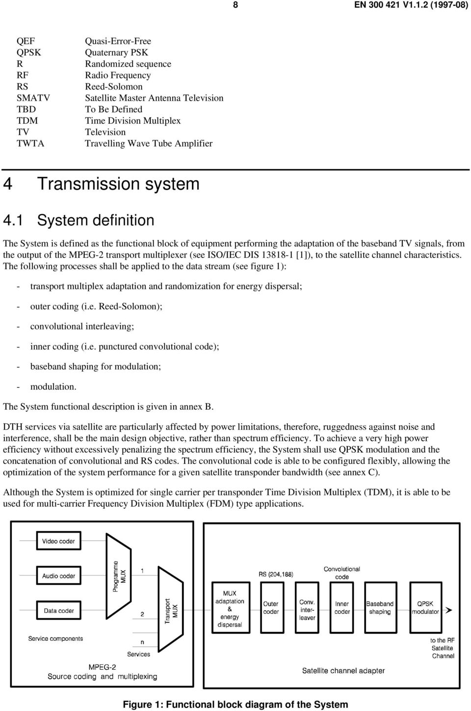 1 System definition The System is defined as the functional block of equipment performing the adaptation of the baseband TV signals, from the output of the MPEG-2 transport multiplexer (see ISO/IEC