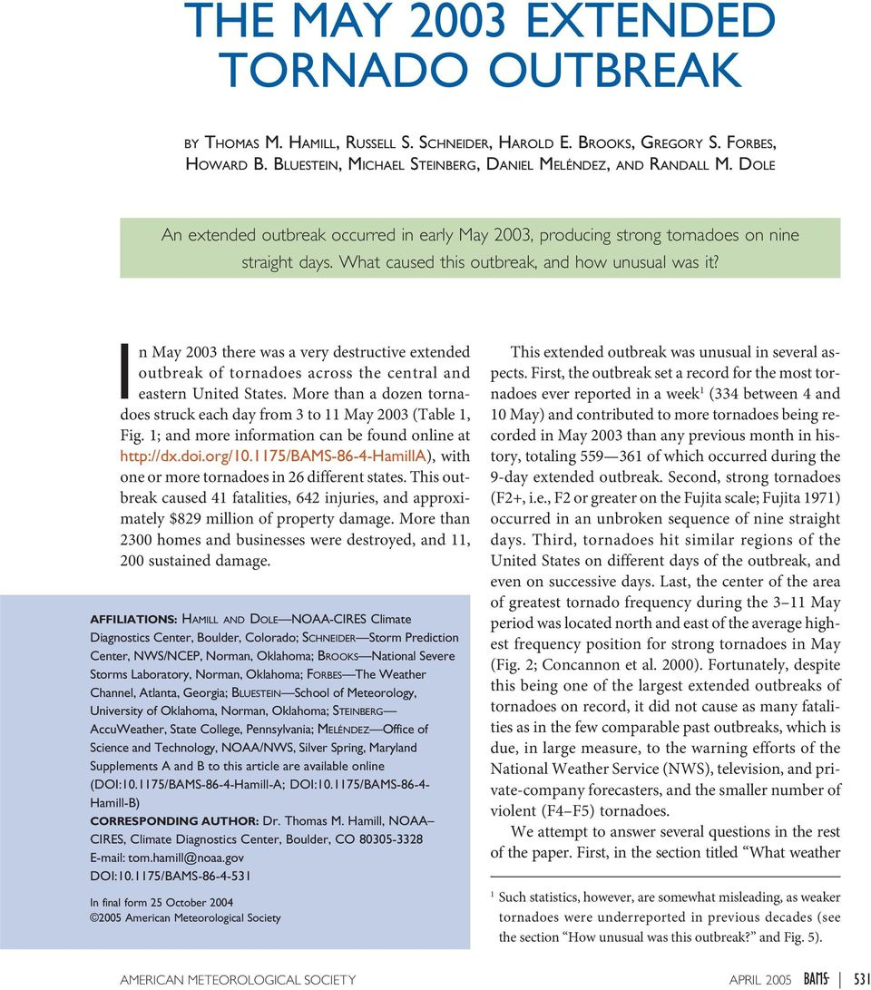In May 2003 there was a very destructive extended outbreak of tornadoes across the central and eastern United States. More than a dozen tornadoes struck each day from 3 to 11 May 2003 (Table 1, Fig.