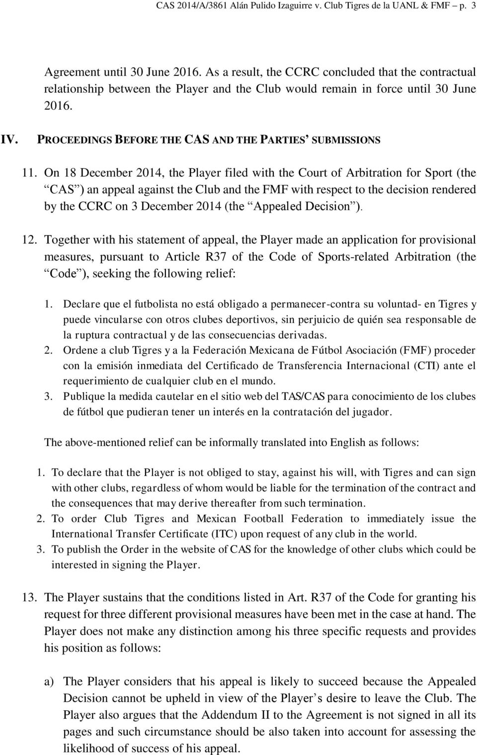 PROCEEDINGS BEFORE THE CAS AND THE PARTIES SUBMISSIONS 11.