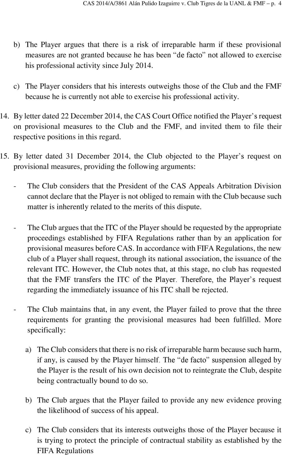 2014. c) The Player considers that his interests outweighs those of the Club and the FMF because he is currently not able to exercise his professional activity. 14.