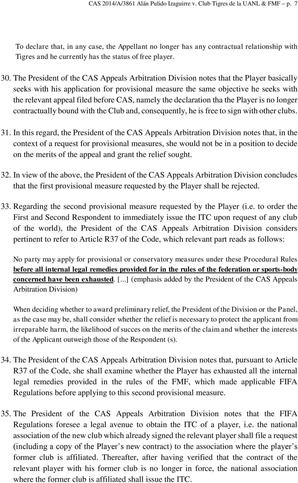 The President of the CAS Appeals Arbitration Division notes that the Player basically seeks with his application for provisional measure the same objective he seeks with the relevant appeal filed
