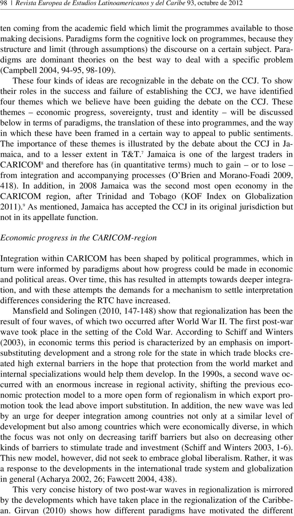Paradigms are dominant theories on the best way to deal with a specific problem (Campbell 2004, 94-95, 98-109). These four kinds of ideas are recognizable in the debate on the CCJ.