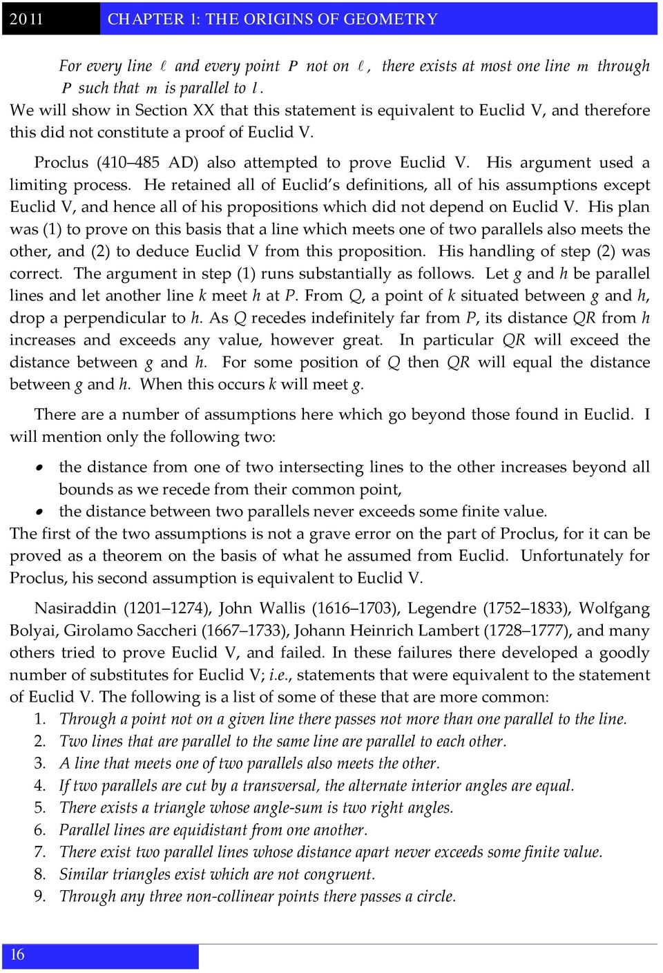 His argument used a limiting process. He retained all of Euclid s definitions, all of his assumptions except Euclid V, and hence all of his propositions which did not depend on Euclid V.