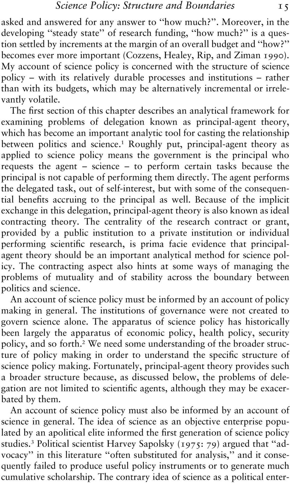 My account of science policy is concerned with the structure of science policy with its relatively durable processes and institutions rather than with its budgets, which may be alternatively