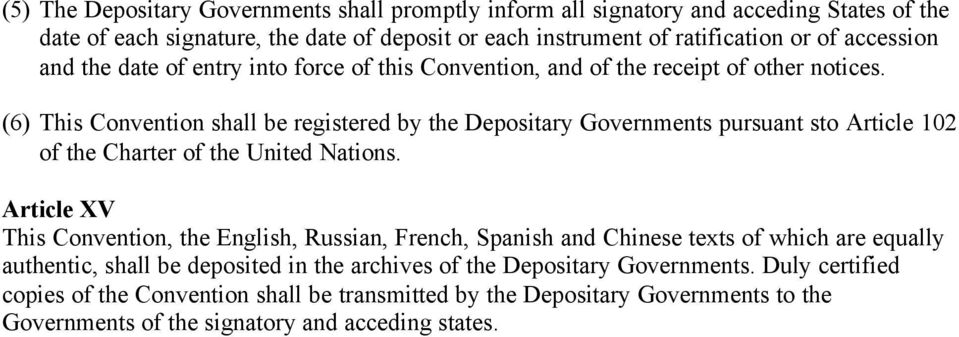 (6) This Convention shall be registered by the Depositary Governments pursuant sto Article 102 of the Charter of the United Nations.