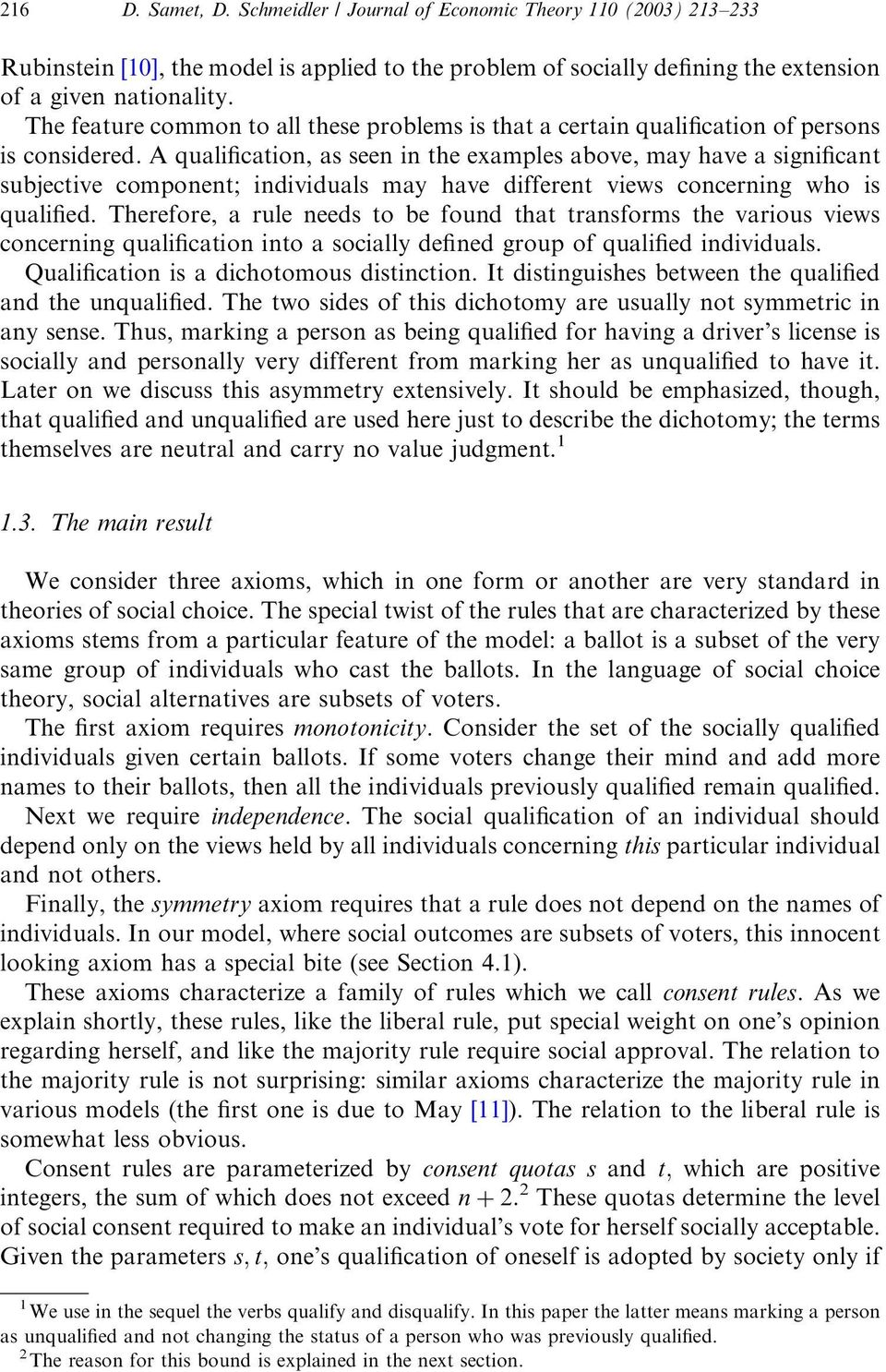 A qualification, as seen in the examples above, may have a significant subjective component; individuals may have different views concerning who is qualified.