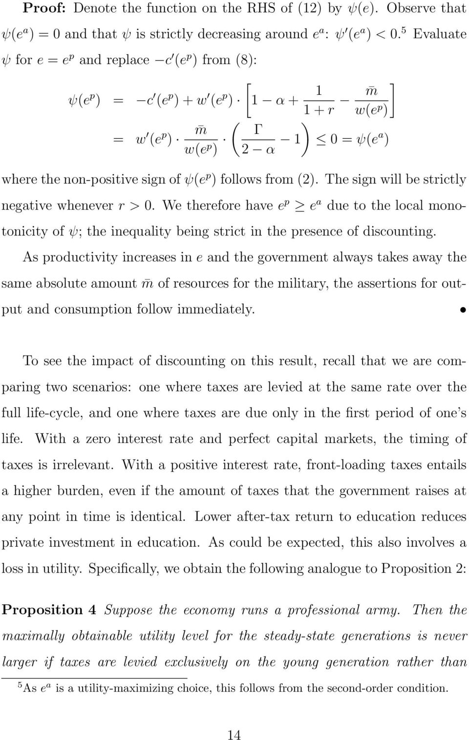 follows from (2). The sign will be strictly negative whenever r > 0. We therefore have e p e a due to the local monotonicity of ψ; the inequality being strict in the presence of discounting.