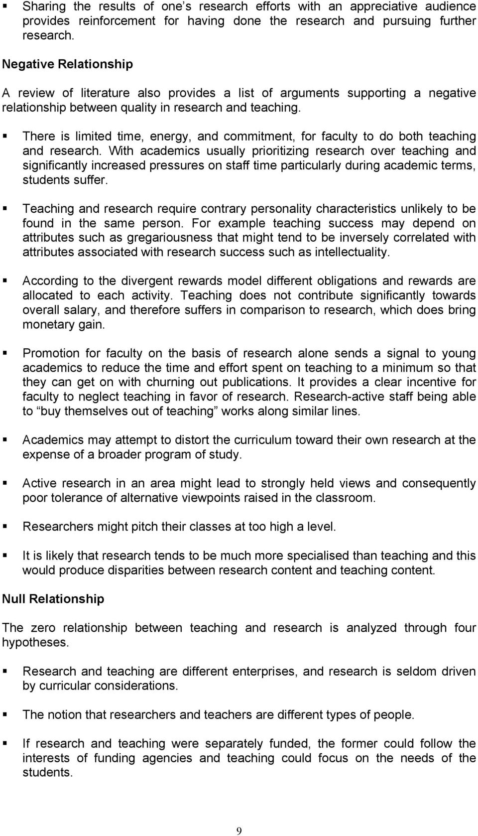 There is limited time, energy, and commitment, for faculty to do both teaching and research.