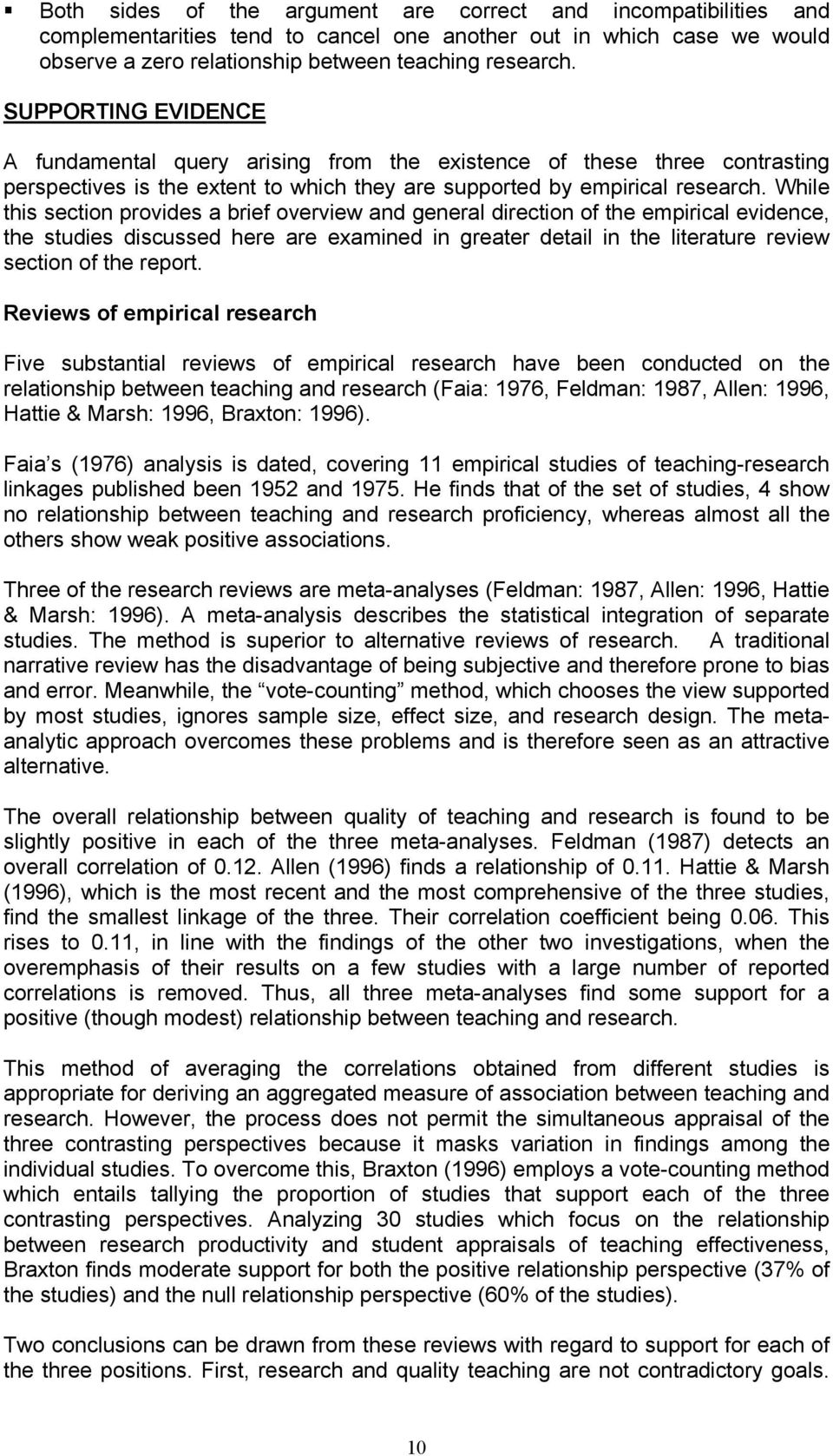 While this section provides a brief overview and general direction of the empirical evidence, the studies discussed here are examined in greater detail in the literature review section of the report.