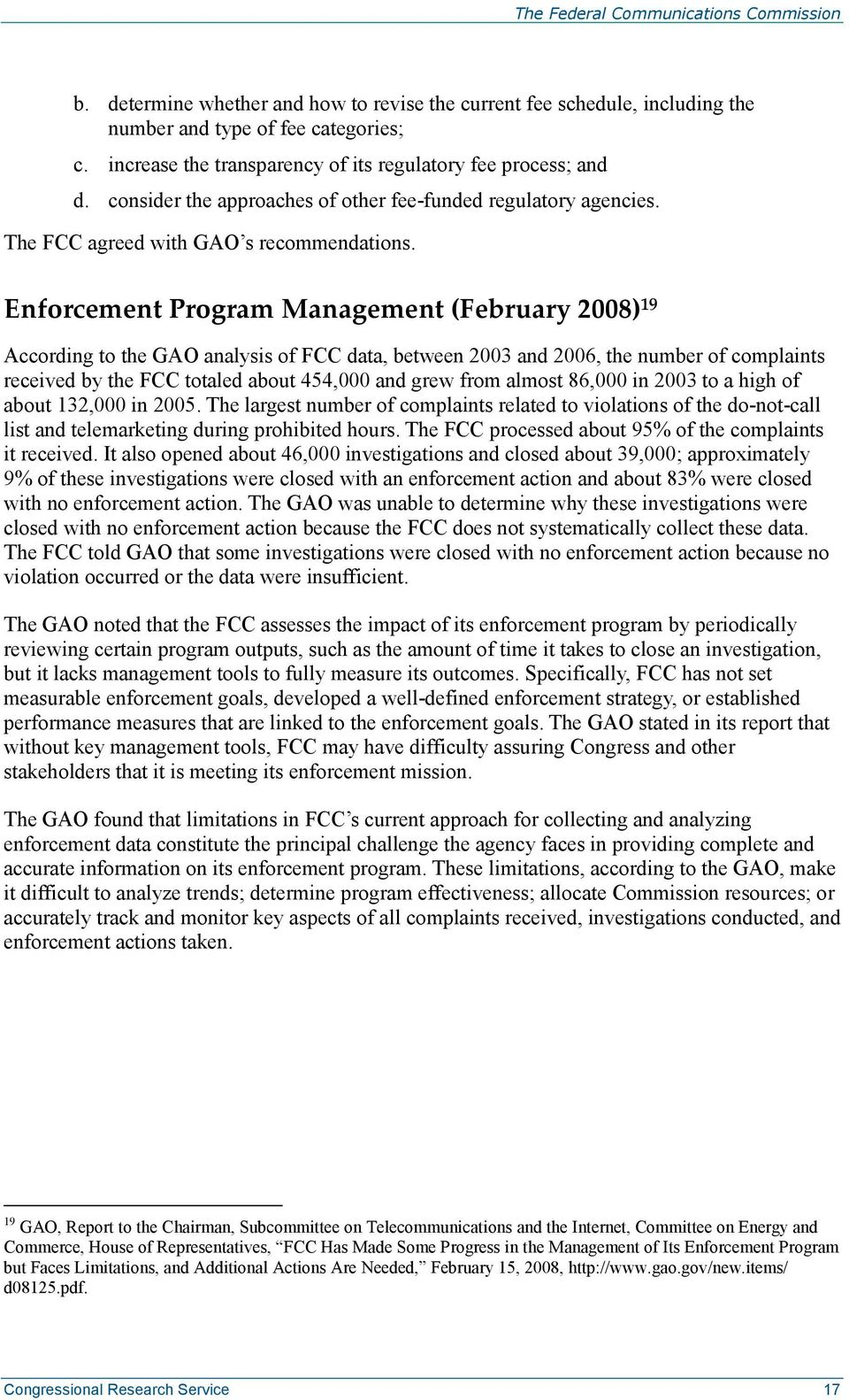 Enforcement Program Management (February 2008) 19 According to the GAO analysis of FCC data, between 2003 and 2006, the number of complaints received by the FCC totaled about 454,000 and grew from