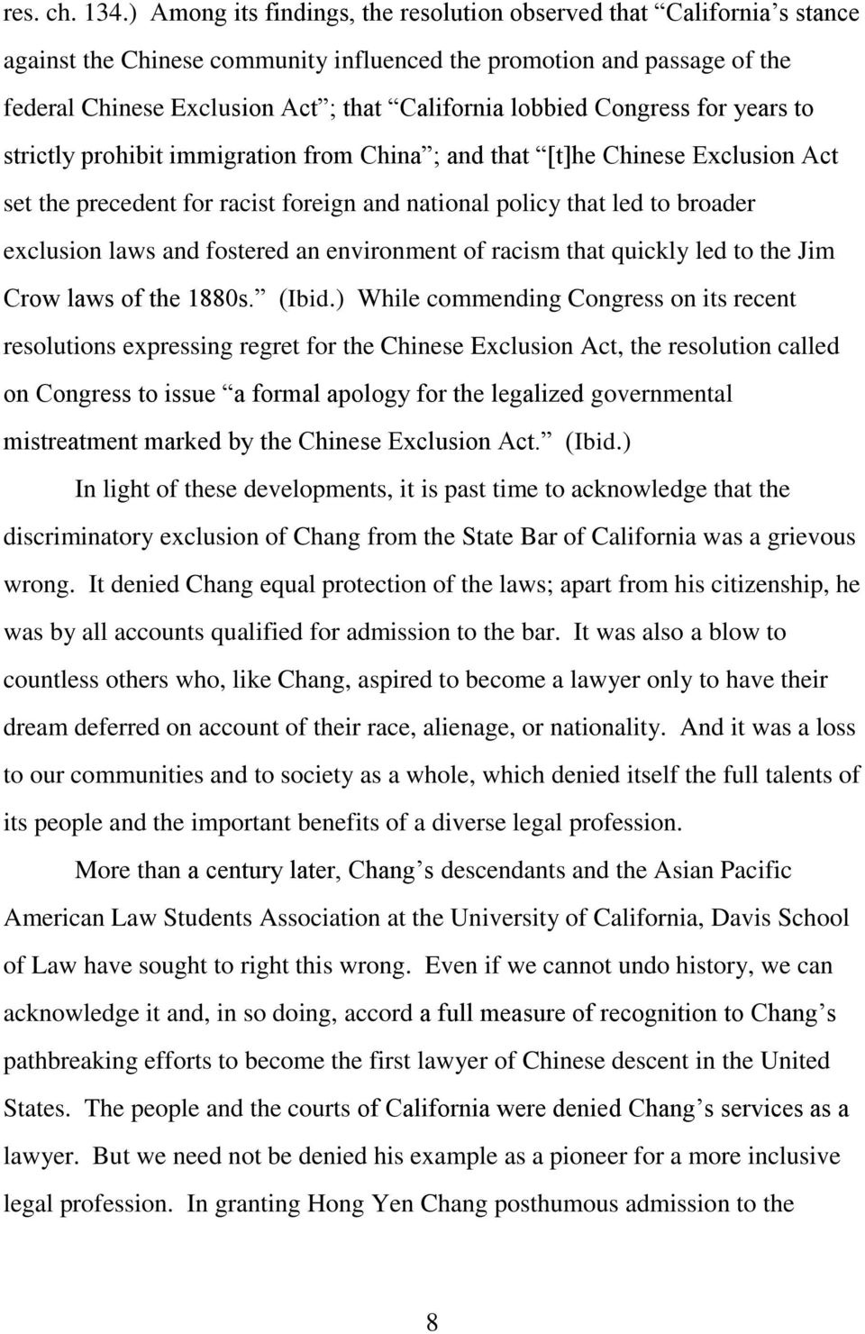 lobbied Congress for years to strictly prohibit immigration from China ; and that [t]he Chinese Exclusion Act set the precedent for racist foreign and national policy that led to broader exclusion