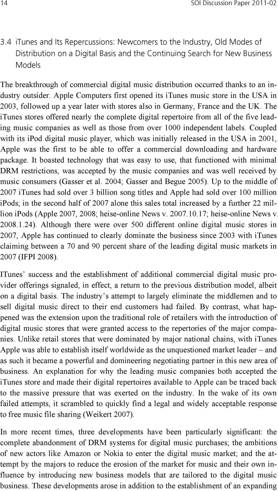 distribution occurred thanks to an industry outsider. Apple Computers first opened its itunes music store in the USA in 2003, followed up a year later with stores also in Germany, France and the UK.