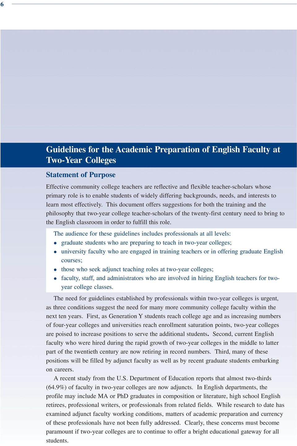 This document offers suggestions for both the training and the philosophy that two-year college teacher-scholars of the twenty-first century need to bring to the English classroom in order to fulfill